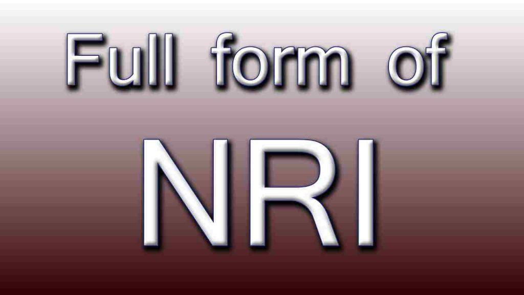 NRI Full Form – एनआरआई की फुल फॉर्म क्या है? एनआरआईका अर्थ
