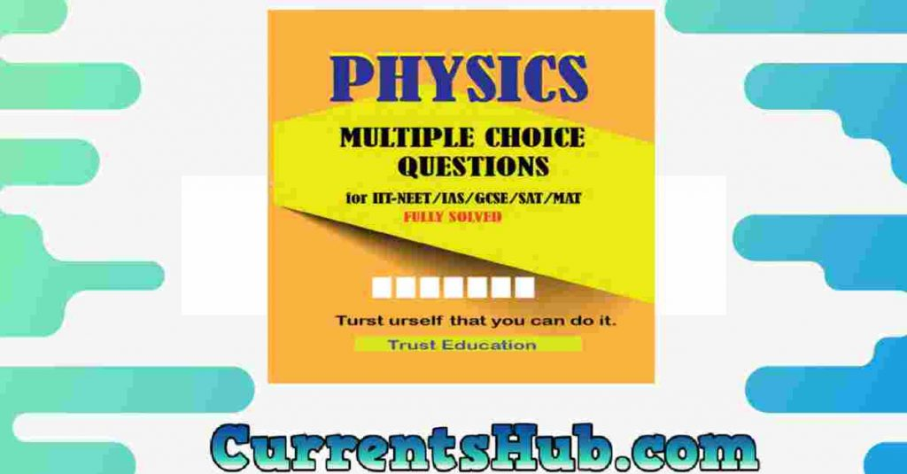 PHYSICS MCQS FOR IIT JEE NEET IAS SAT MAT Multiple Choice Questions